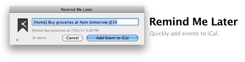 Remind Me Later Adds Events To ICal In Two Clicks. Type U201cBuy Groceries At  4pm Tomorrowu201d, And It Will Add U201cBuy Groceriesu201d To ICal At 4pm Tomorrow.